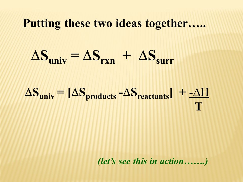 Suniv = Srxn + Ssurr Putting these two ideas together…..