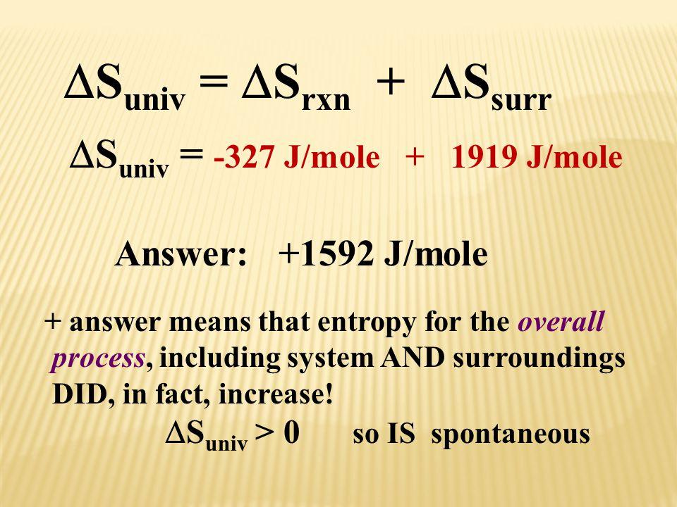 Suniv = Srxn + Ssurr Suniv = -327 J/mole + 1919 J/mole