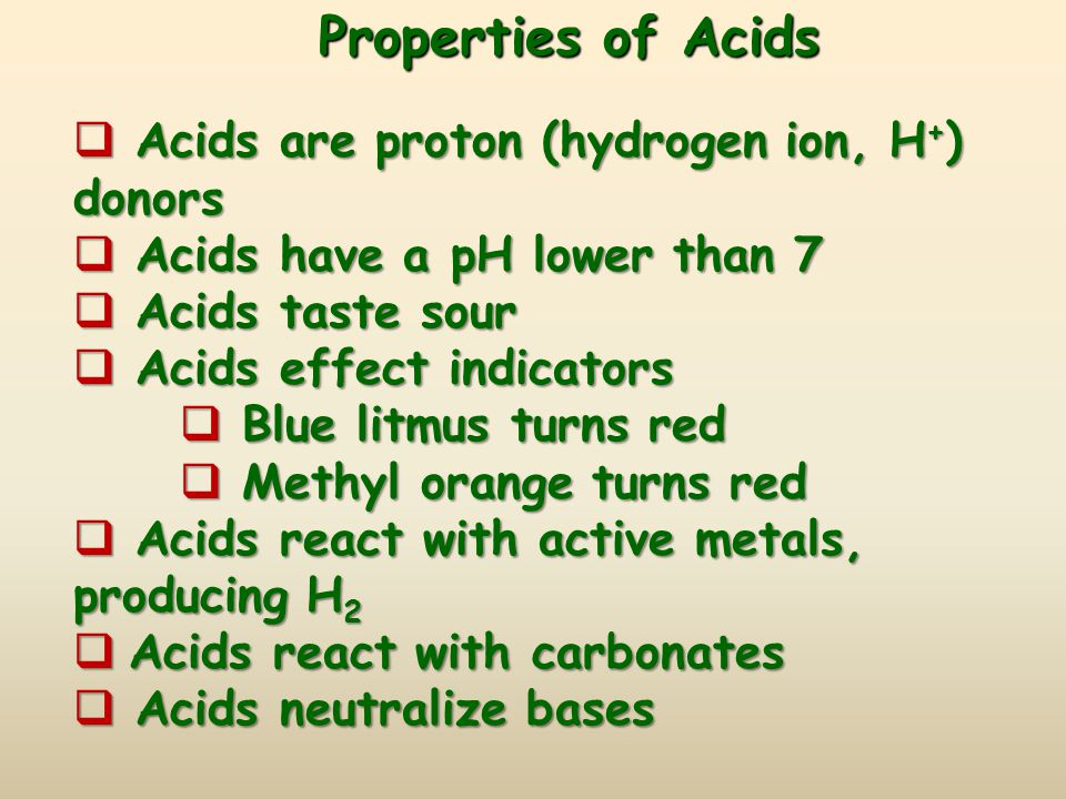 Properties of Acids Acids are proton (hydrogen ion, H+) donors