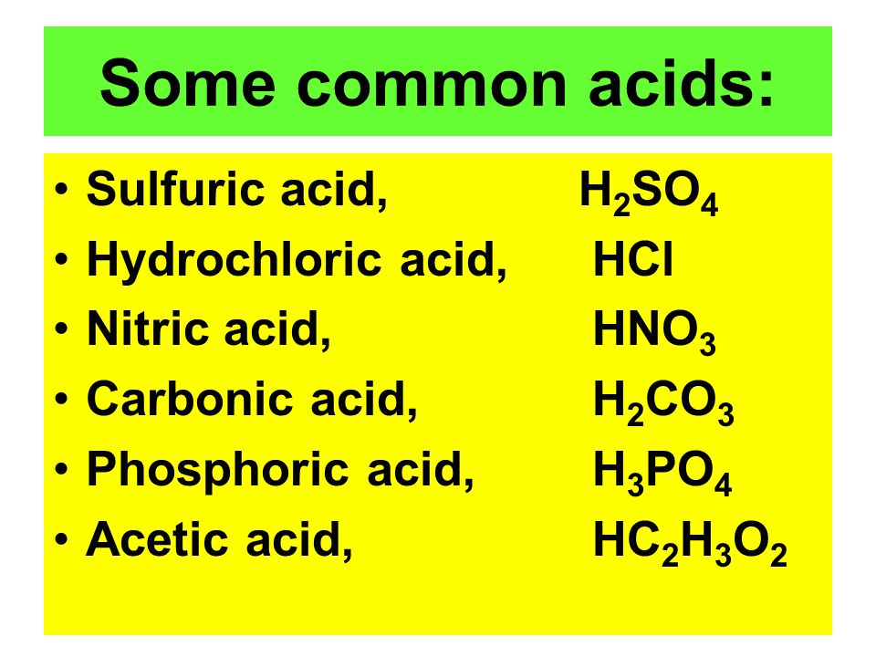 Some common acids: Sulfuric acid, H2SO4 Hydrochloric acid, HCl