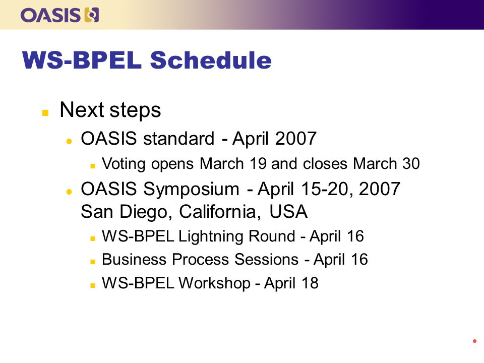 WS-BPEL Schedule Next steps OASIS standard - April 2007