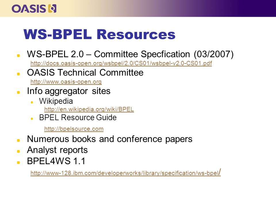 WS-BPEL Resources WS-BPEL 2.0 – Committee Specfication (03/2007)