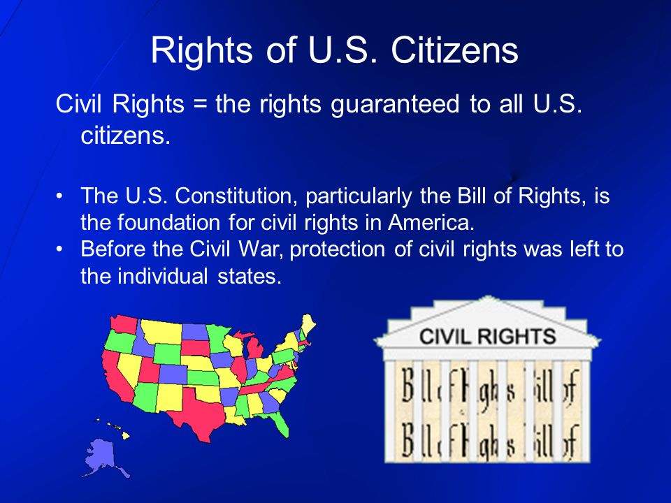 Rights of U.S. Citizens Civil Rights = the rights guaranteed to all U.S. citizens.