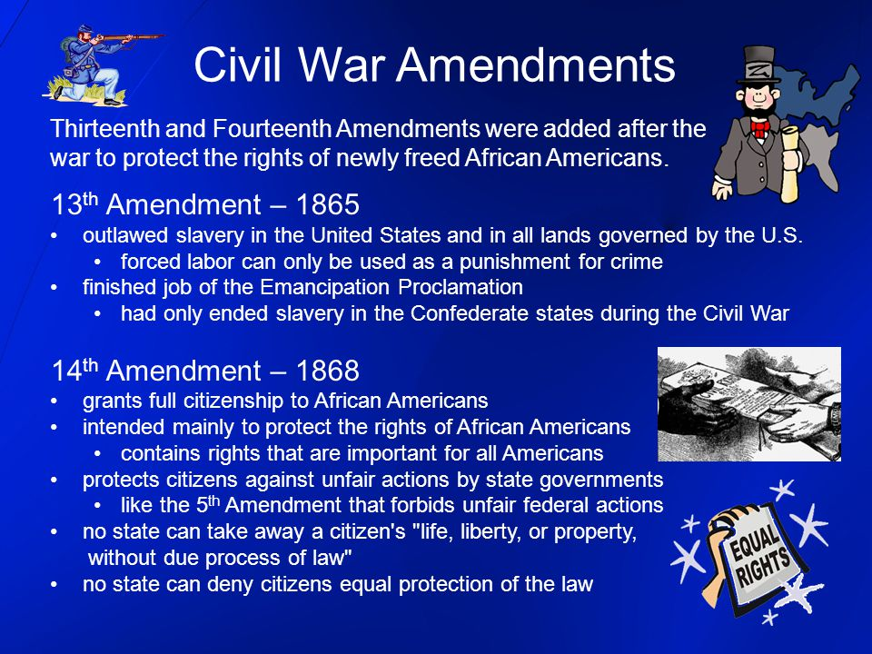 Civil War Amendments 13th Amendment – 1865 14th Amendment – 1868