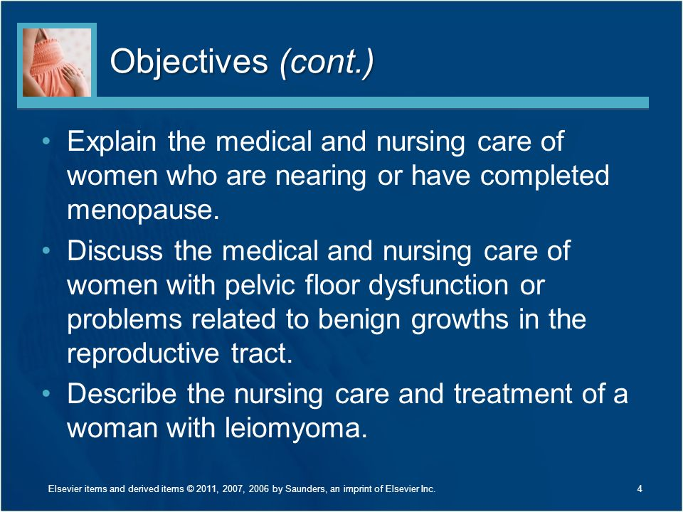 Objectives (cont.) Explain the medical and nursing care of women who are nearing or have completed menopause.