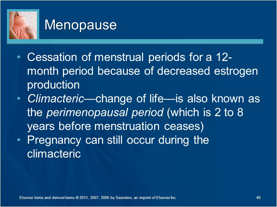 Menopause Cessation of menstrual periods for a 12-month period because of decreased estrogen production.