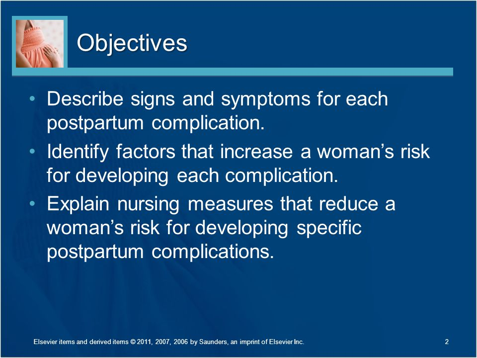 Objectives Describe signs and symptoms for each postpartum complication.
