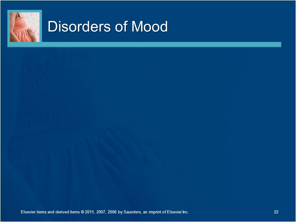 Disorders of Mood Elsevier items and derived items © 2011, 2007, 2006 by Saunders, an imprint of Elsevier Inc.