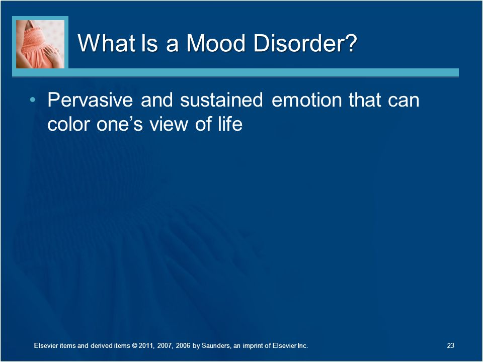 What Is a Mood Disorder Pervasive and sustained emotion that can color one's view of life. Give examples of mood disorders.