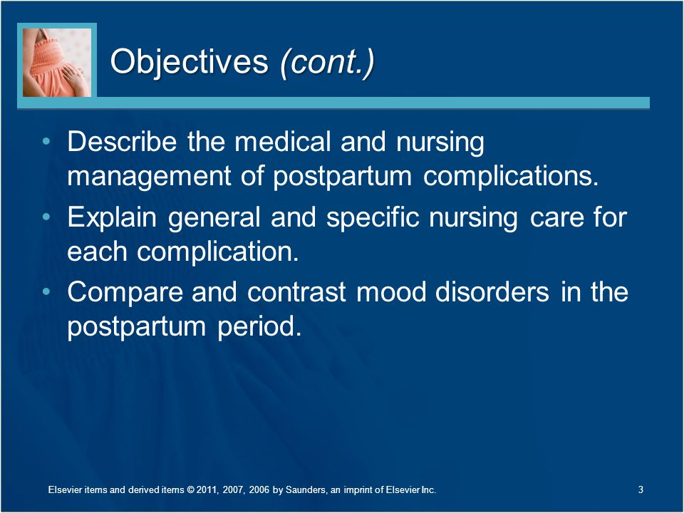 Objectives (cont.) Describe the medical and nursing management of postpartum complications.