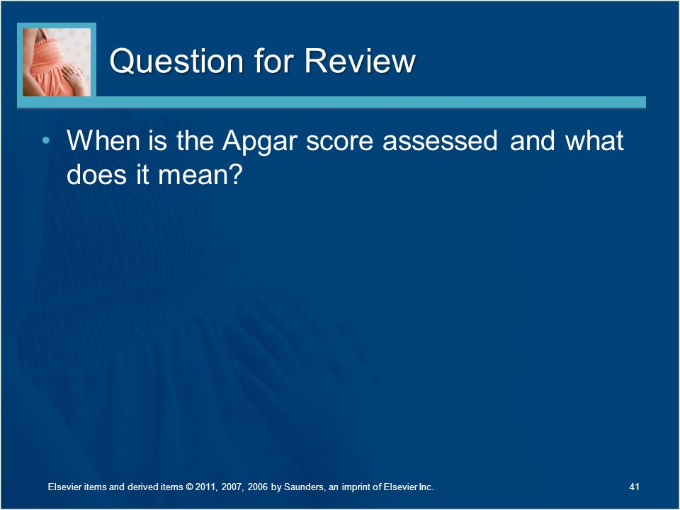 Question for Review When is the Apgar score assessed and what does it mean