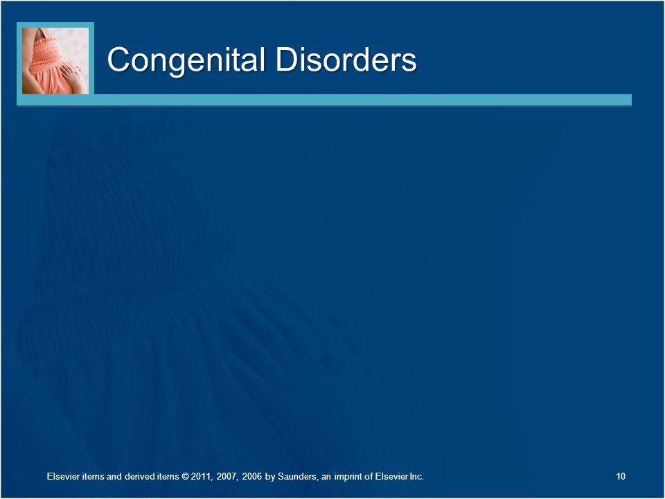Congenital Disorders Elsevier items and derived items © 2011, 2007, 2006 by Saunders, an imprint of Elsevier Inc.