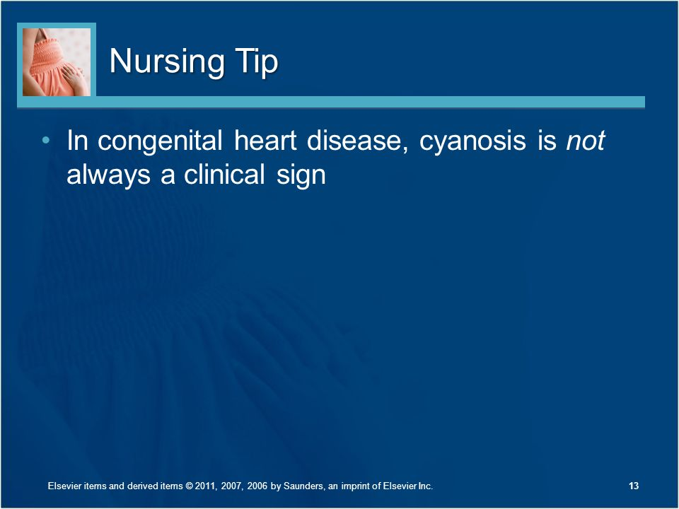 Nursing Tip In congenital heart disease, cyanosis is not always a clinical sign.