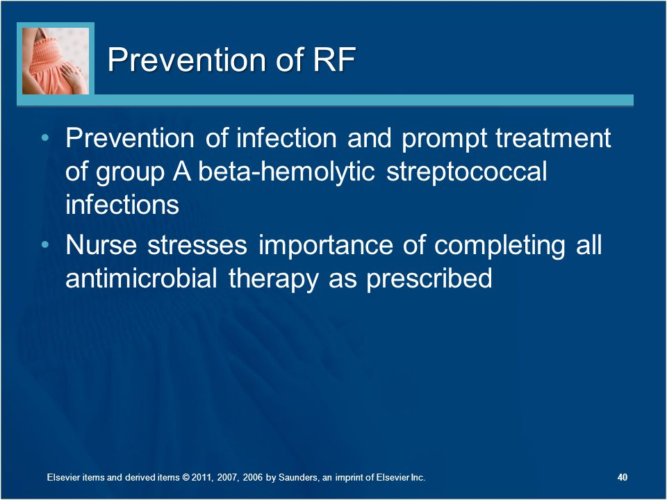 Prevention of RF Prevention of infection and prompt treatment of group A beta-hemolytic streptococcal infections.