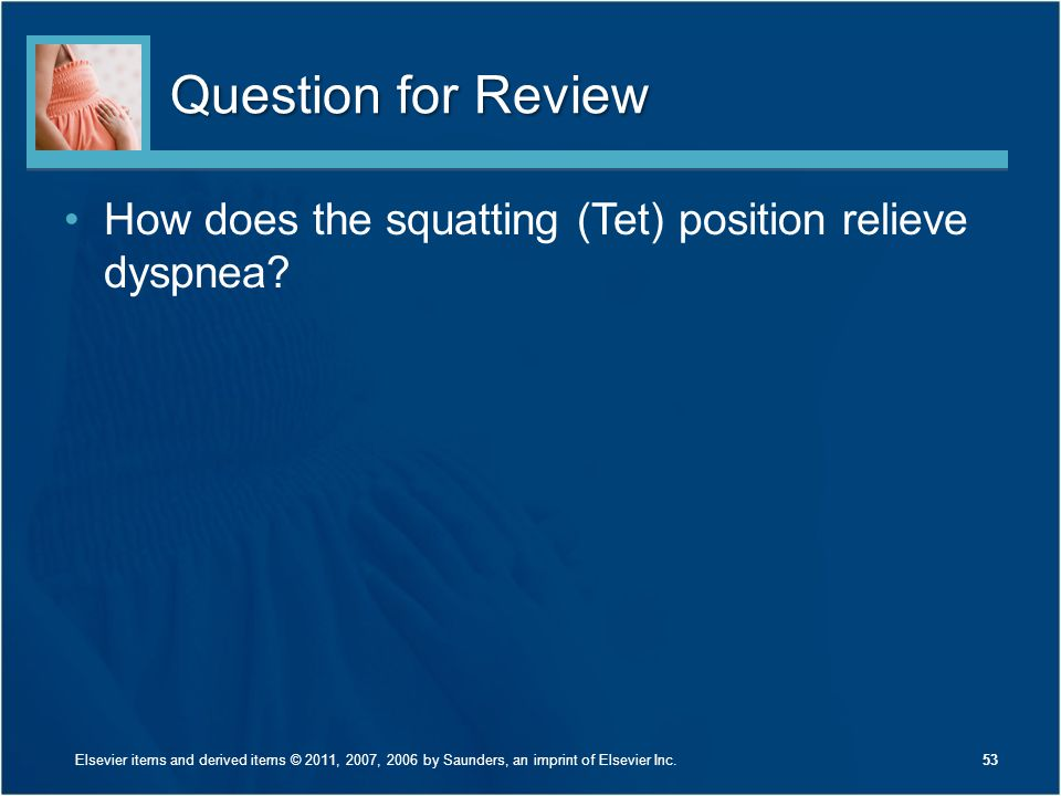 Question for Review How does the squatting (Tet) position relieve dyspnea