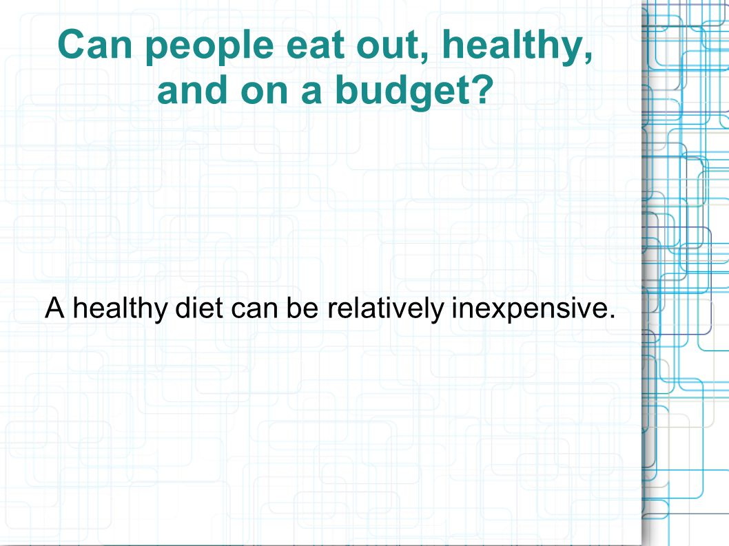 Can people eat out, healthy, and on a budget