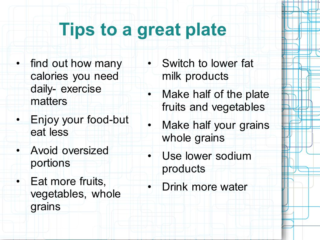 Tips to a great plate find out how many calories you need daily- exercise matters. Enjoy your food-but eat less.