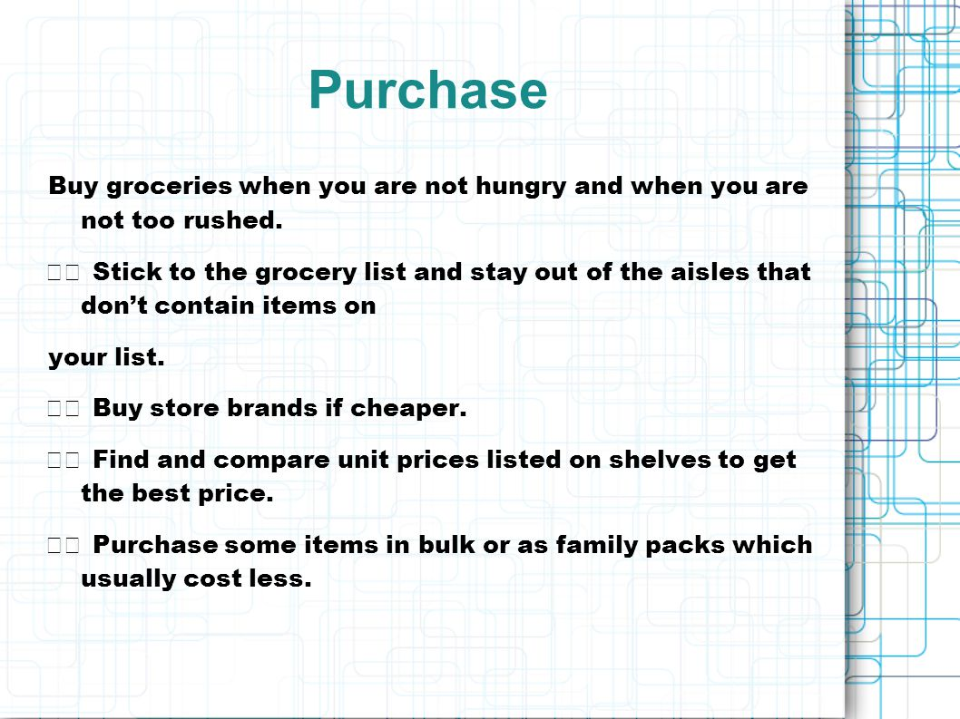 Purchase Buy groceries when you are not hungry and when you are not too rushed.