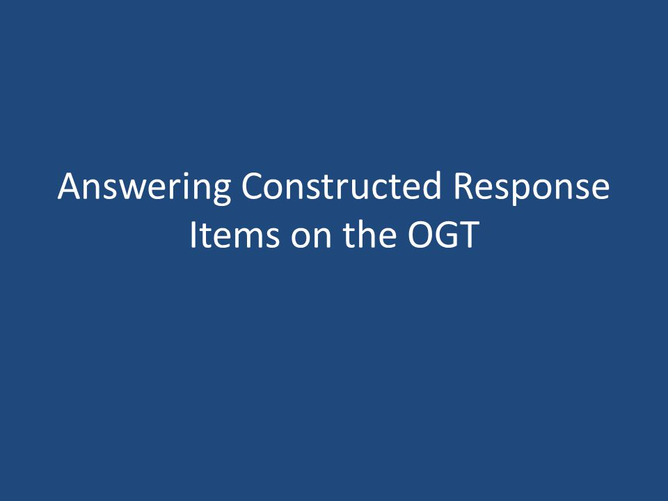 Answering Constructed Response Items on the OGT
