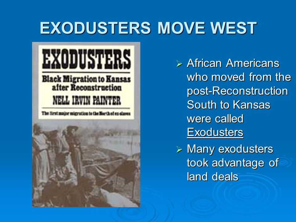 EXODUSTERS MOVE WEST African Americans who moved from the post-Reconstruction South to Kansas were called Exodusters.