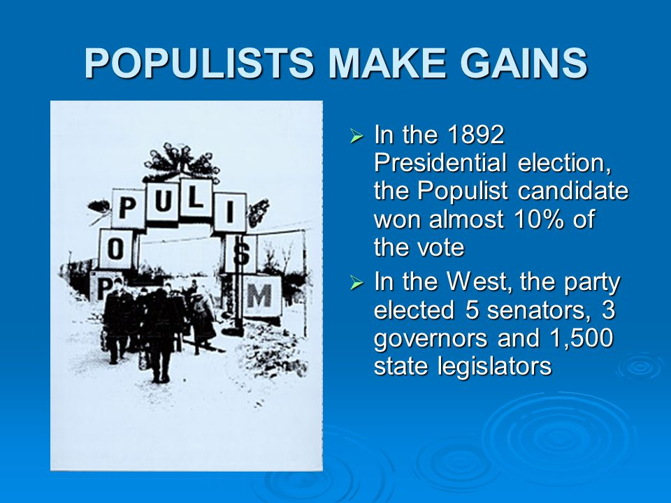 POPULISTS MAKE GAINS In the 1892 Presidential election, the Populist candidate won almost 10% of the vote.