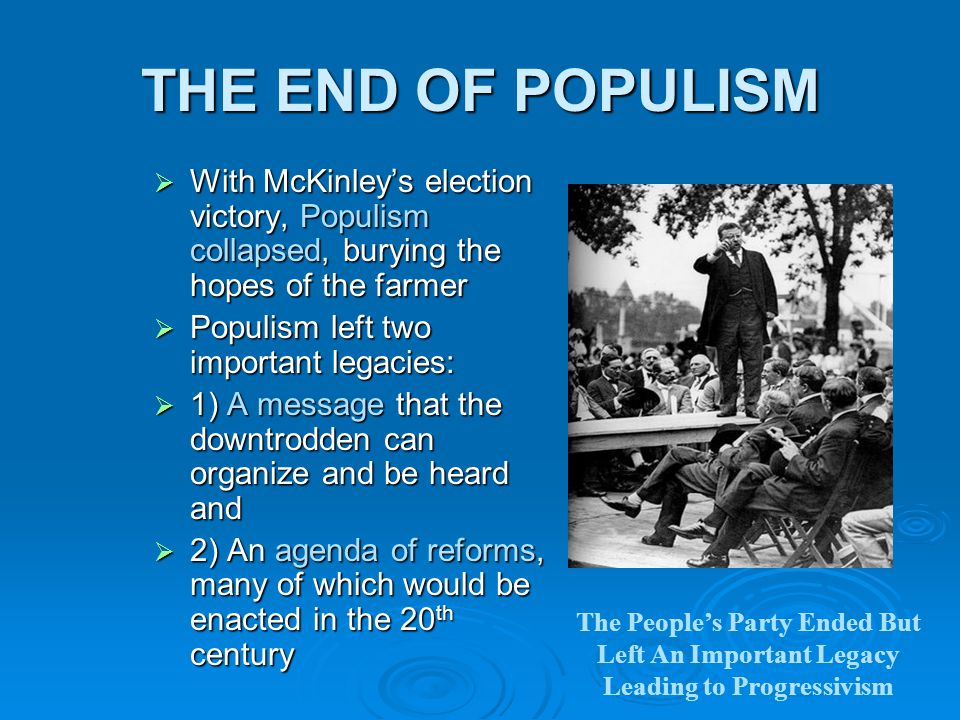 THE END OF POPULISM With McKinley's election victory, Populism collapsed, burying the hopes of the farmer.