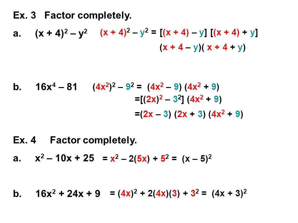 Ex. 3 Factor completely. a. (x + 4)2 – y2 b. 16x4 – 81