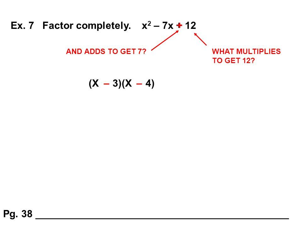 Ex. 7 Factor completely. x2 – 7x + 12 +