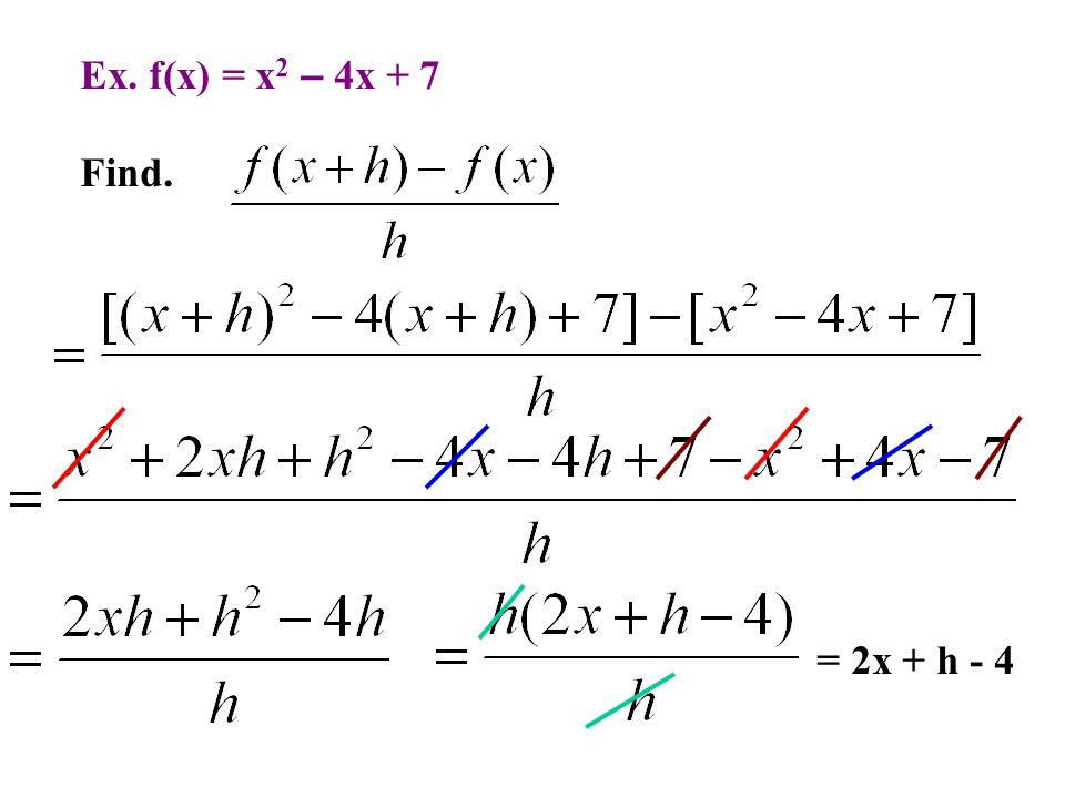 Ex. f(x) = x2 – 4x + 7 Find. = 2x + h - 4