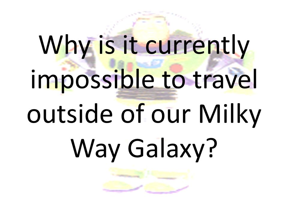 Why is it currently impossible to travel outside of our Milky Way Galaxy