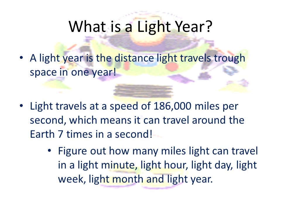 What is a Light Year A light year is the distance light travels trough space in one year!