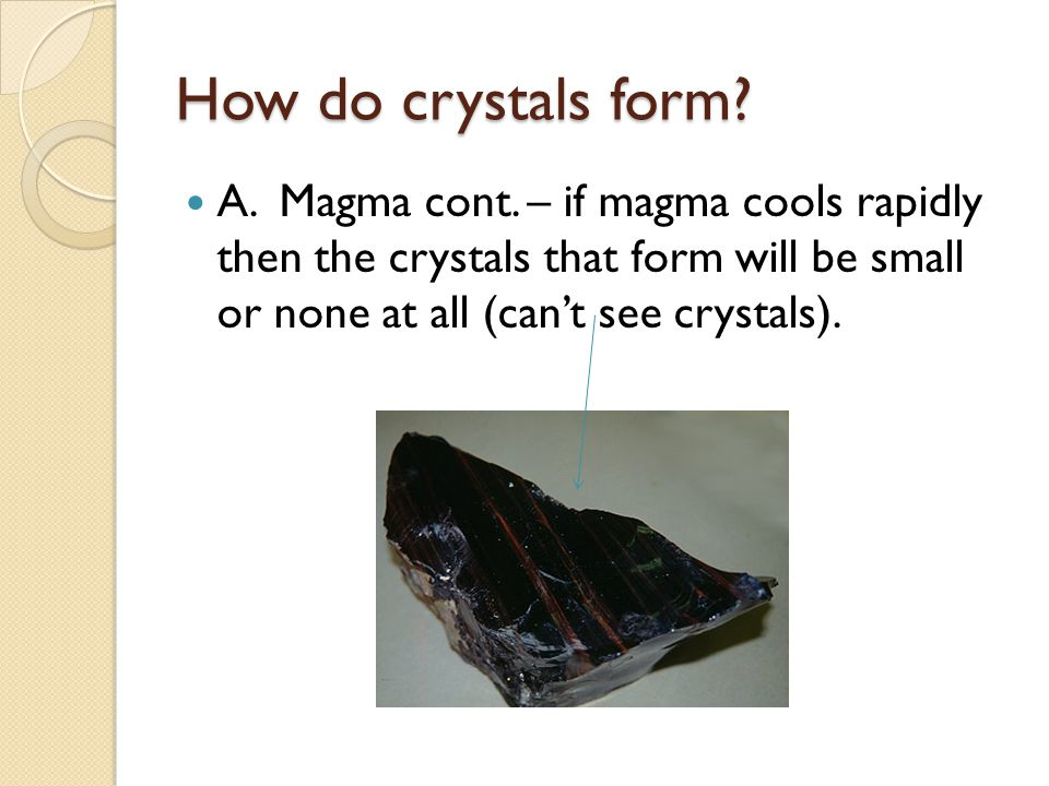How do crystals form. A. Magma cont.
