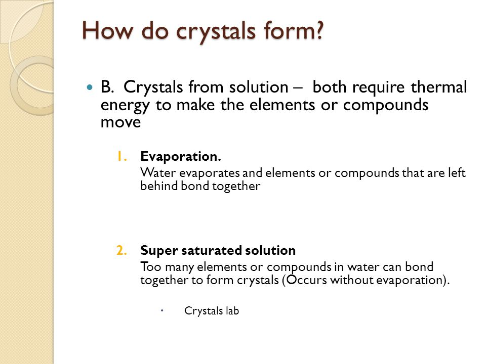 How do crystals form B. Crystals from solution – both require thermal energy to make the elements or compounds move.