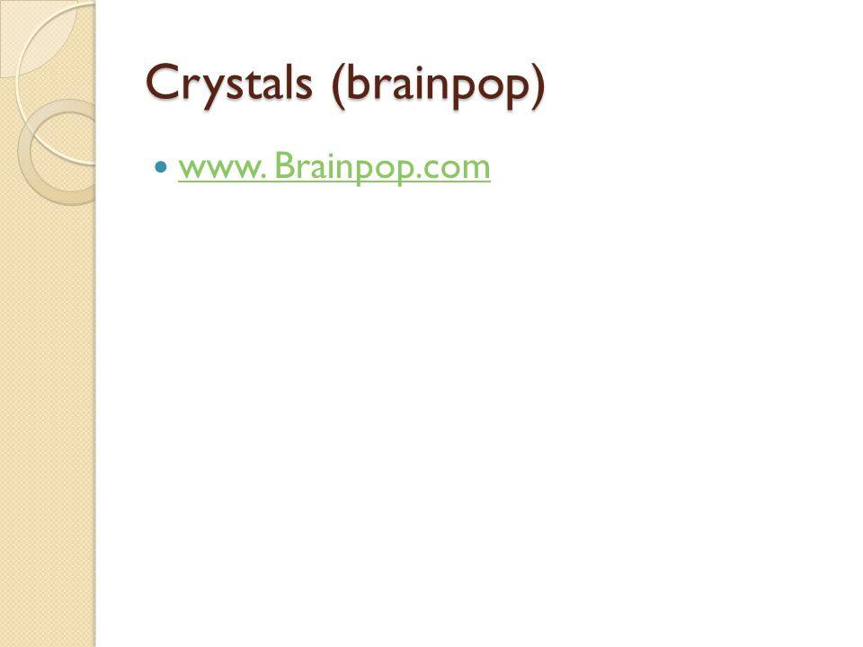 Crystals (brainpop) www. Brainpop.com