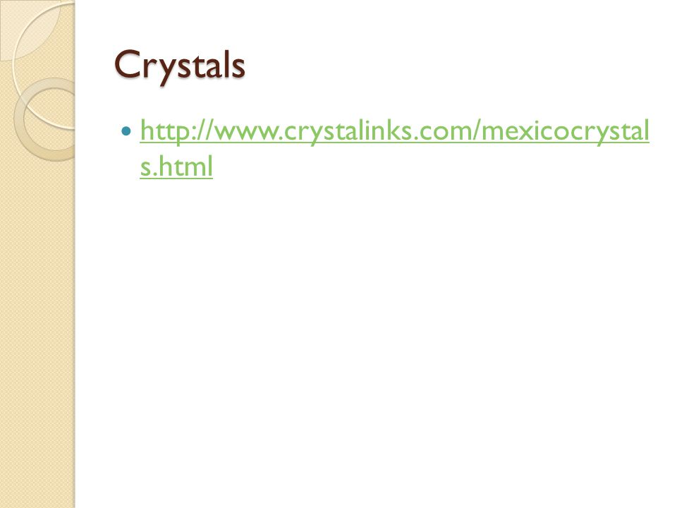 Crystals http://www.crystalinks.com/mexicocrystal s.html