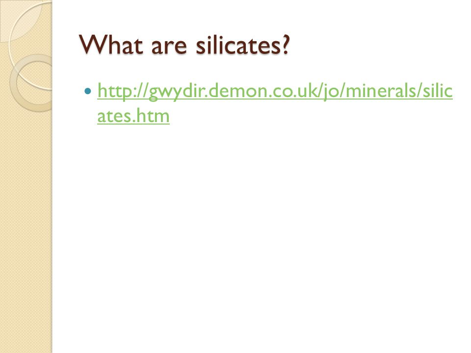 What are silicates http://gwydir.demon.co.uk/jo/minerals/silic ates.htm