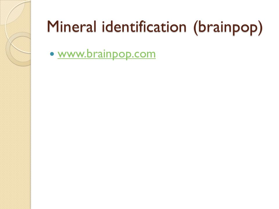 Mineral identification (brainpop)