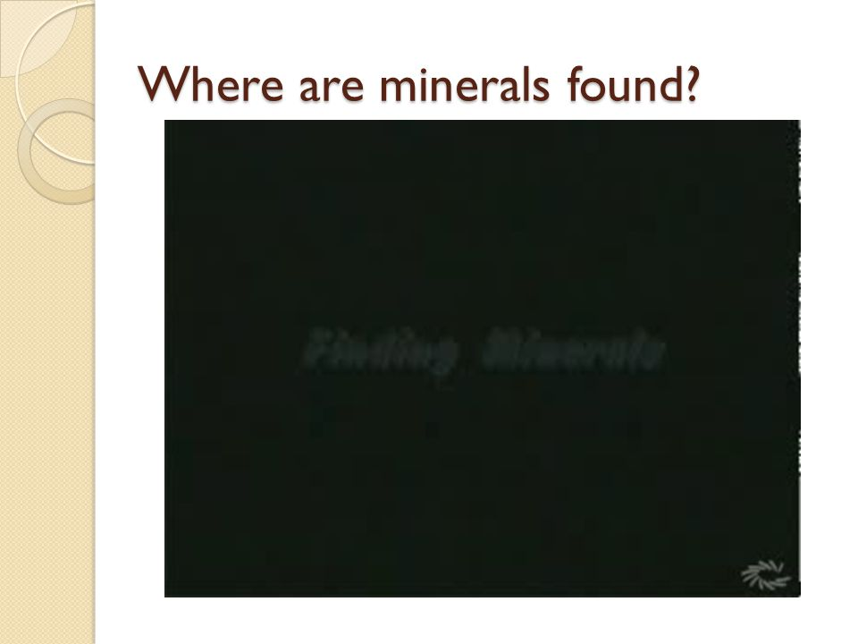 Where are minerals found