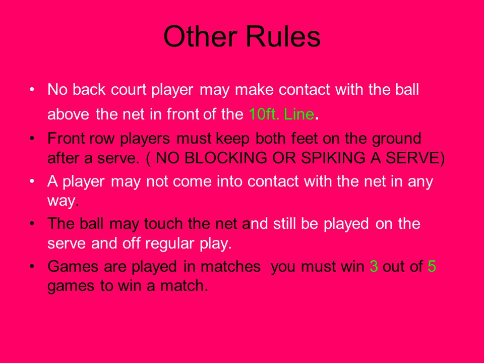 Other Rules No back court player may make contact with the ball above the net in front of the 10ft. Line.