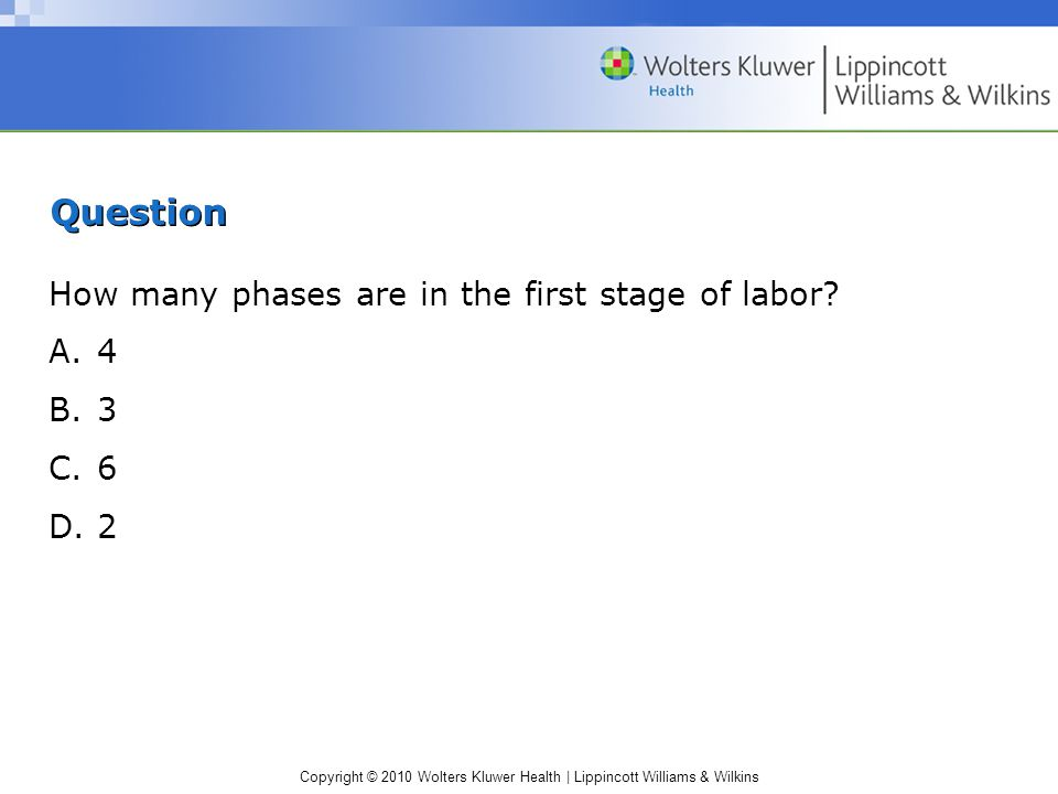 Question How many phases are in the first stage of labor 4 3 6 2