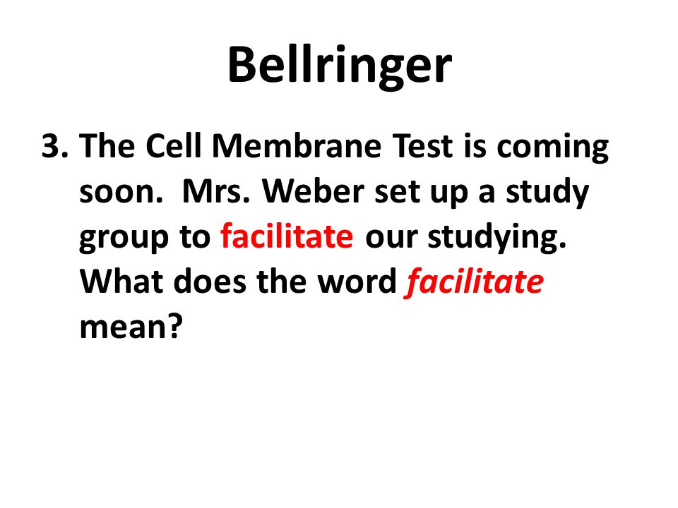 Bellringer The Cell Membrane Test is coming soon. Mrs.