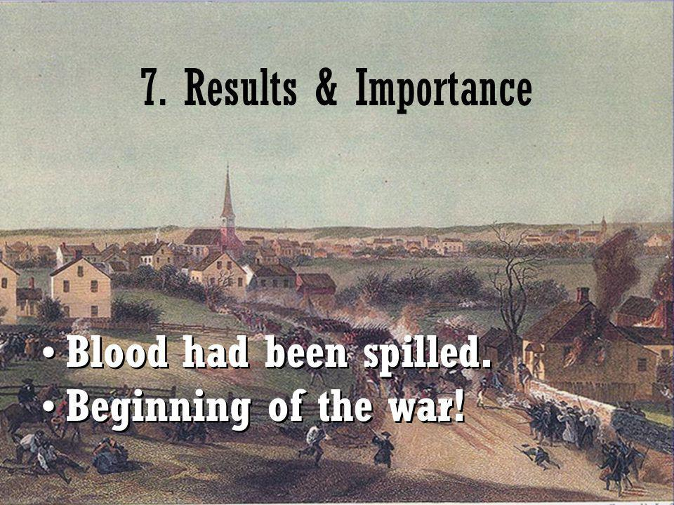 7. Results & Importance Blood had been spilled. Beginning of the war!