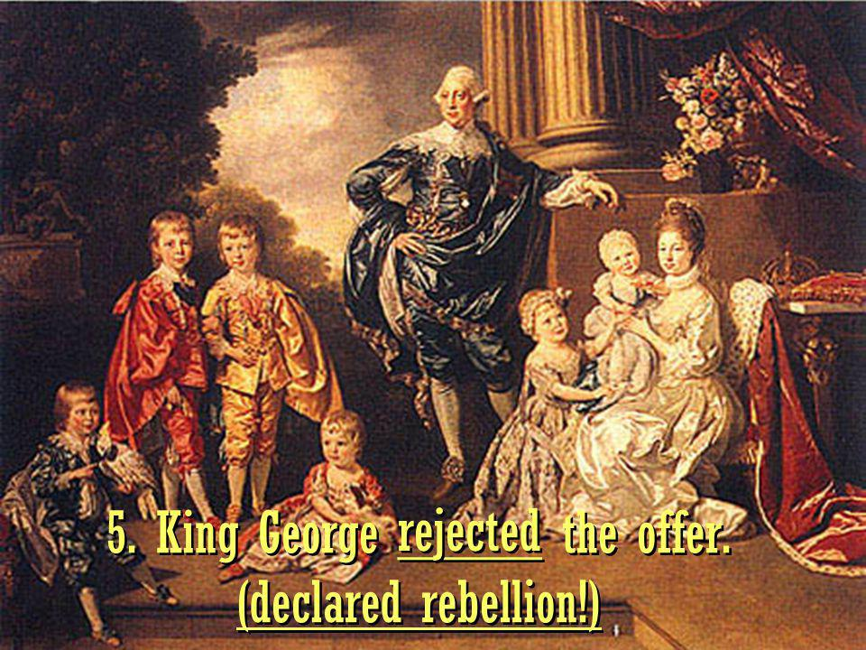 5. King George _____ the offer. (declared rebellion!)
