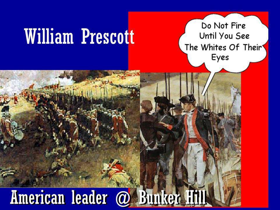 William Prescott American leader @ Bunker Hill