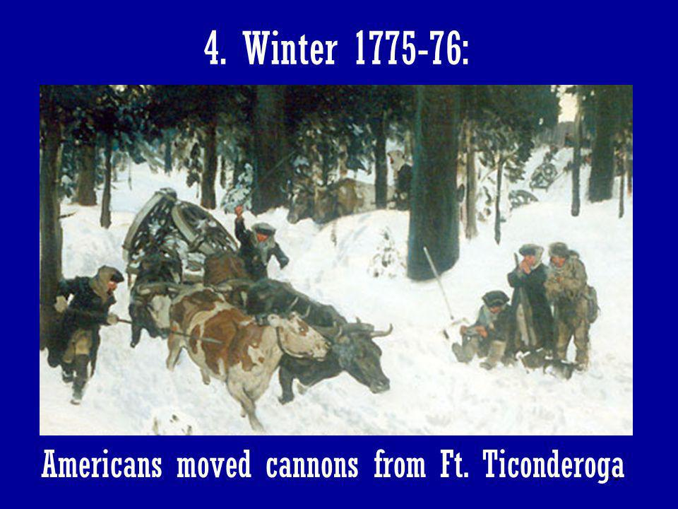 4. Winter 1775-76: Americans moved cannons from Ft. Ticonderoga
