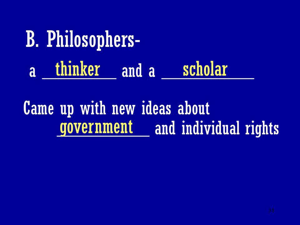 B. Philosophers- thinker scholar government