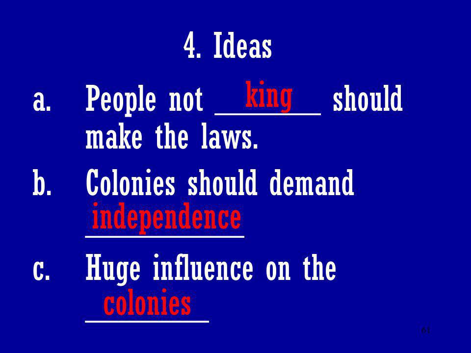 4. Ideas king. People not ______ should make the laws. Colonies should demand _________. Huge influence on the _______.