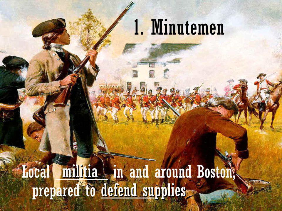 1. Minutemen militia Local ______ in and around Boston, prepared to ______ defend supplies