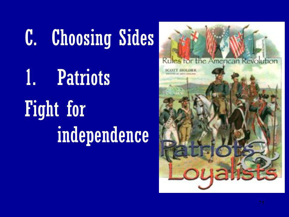 C. Choosing Sides Patriots Fight for independence