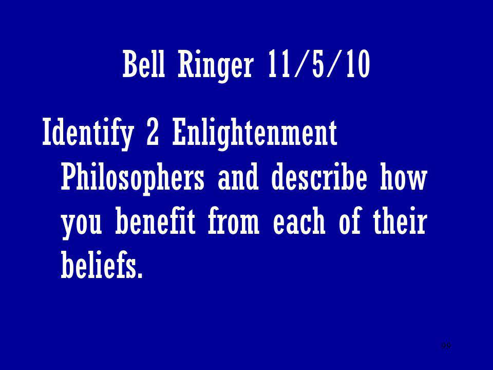 Bell Ringer 11/5/10 Identify 2 Enlightenment Philosophers and describe how you benefit from each of their beliefs.